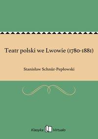 Teatr polski we Lwowie (1780-1881)
