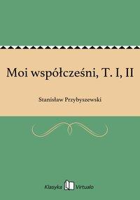 Moi współcześni, T. I, II - Stanisław Przybyszewski - ebook