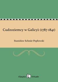 Cudzoziemcy w Galicyi: (1787-1841)