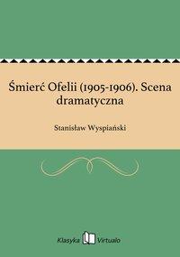 Śmierć Ofelii (1905-1906). Scena dramatyczna