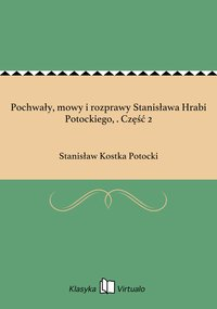 Pochwały, mowy i rozprawy Stanisława Hrabi Potockiego, . Część 2 - Stanisław Kostka Potocki - ebook