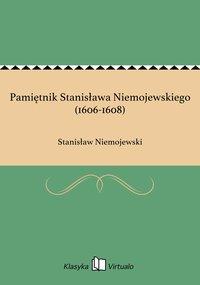 Pamiętnik Stanisława Niemojewskiego (1606-1608) - Stanisław Niemojewski - ebook
