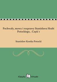 Pochwały, mowy i rozprawy Stanisława Hrabi Potockiego, . Część 1 - Stanisław Kostka Potocki - ebook