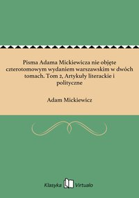 Pisma Adama Mickiewicza nie objęte czterotomowym wydaniem warszawskim w dwóch tomach. Tom 2, Artykuły literackie i polityczne