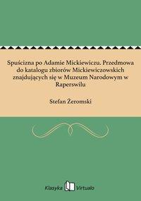 Spuścizna po Adamie Mickiewiczu. Przedmowa do katalogu zbiorów Mickiewiczowskich znajdujących się w Muzeum Narodowym w Raperswilu
