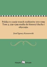 Polska w czasie trzech rozbiorów 1772-1799: Tom 3, 1791-1799 studia do historyi ducha i obyczaju.