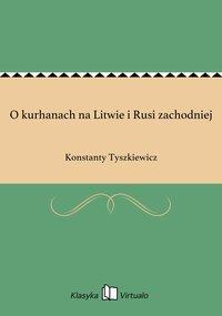 O kurhanach na Litwie i Rusi zachodniej
