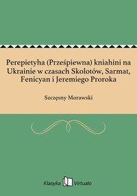 Perepietyha (Prześpiewna) kniahini na Ukrainie w czasach Skolotów, Sarmat, Fenicyan i Jeremiego Proroka