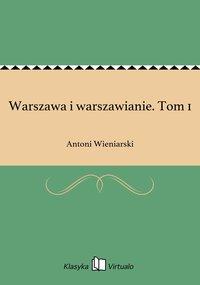 Warszawa i warszawianie. Tom 1