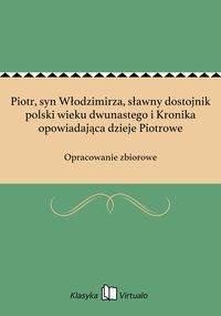 Piotr, syn Włodzimirza, sławny dostojnik polski wieku dwunastego i Kronika opowiadająca dzieje Piotrowe