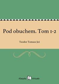 Pod obuchem. Tom 1-2 - Teodor Tomasz Jeż - ebook