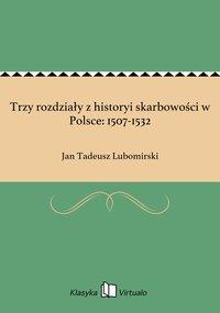 Trzy rozdziały z historyi skarbowości w Polsce: 1507-1532