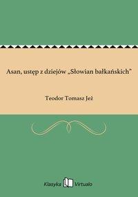 """Asan, ustęp z dziejów """"Słowian bałkańskich"""" - Teodor Tomasz Jeż - ebook"""