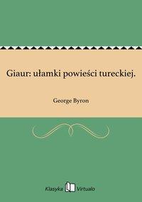 Giaur: ułamki powieści tureckiej.