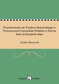 Przymówienie się Teodora Morawskiego w Towarzystwie Literackim Polskim w Paryżu dnia 29 listopada 1840.
