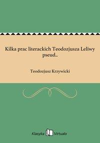 Kilka prac literackich Teodozjusza Leliwy pseud.. - Teodozjusz Krzywicki - ebook