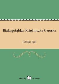 Biała gołąbka: Księżniczka Czerska - Jadwiga Papi - ebook