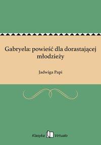 Gabryela: powieść dla dorastającej młodzieży - Jadwiga Papi - ebook