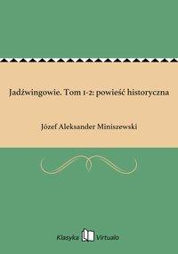 Jadźwingowie. Tom 1-2: powieść historyczna