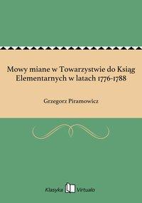 Mowy miane w Towarzystwie do Ksiąg Elementarnych w latach 1776-1788
