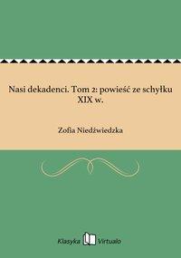 Nasi dekadenci. Tom 2: powieść ze schyłku XIX w.