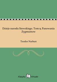Dzieje narodu litewskiego. Tom 9, Panowania Zygmuntow - Teodor Narbutt - ebook