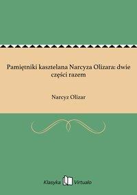 Pamiętniki kasztelana Narcyza Olizara: dwie części razem