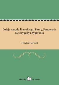 Dzieje narodu litewskiego. Tom 7, Panowanie Swidrygełły i Zygmunta - Teodor Narbutt - ebook