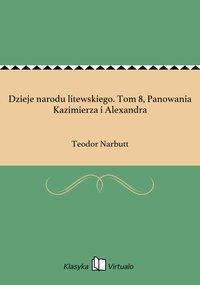 Dzieje narodu litewskiego. Tom 8, Panowania Kazimierza i Alexandra - Teodor Narbutt - ebook