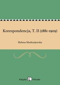 Korespondencja, T. II (1881-1909) - Helena Modrzejewska - ebook