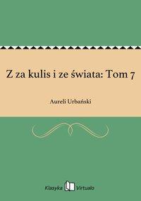 Z za kulis i ze świata: Tom 7 - Aureli Urbański - ebook