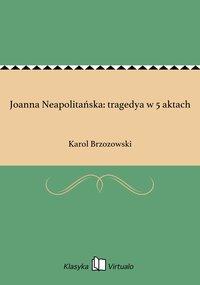 Joanna Neapolitańska: tragedya w 5 aktach