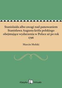 Stanislaida albo uwagi nad panowaniem Stanisława Augusta króla polskiego obejmujące wydarzenia w Polsce aż po rok 1796
