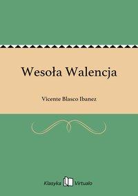 Wesoła Walencja - Vicente Blasco Ibanez - ebook