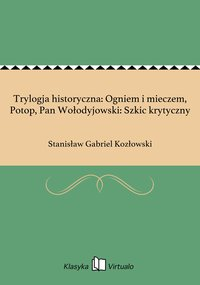 Trylogja historyczna: Ogniem i mieczem, Potop, Pan Wołodyjowski: Szkic krytyczny - Stanisław Gabriel Kozłowski - ebook
