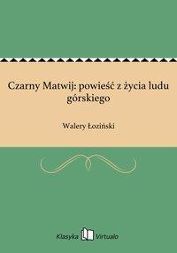 Czarny Matwij: powieść z życia ludu górskiego