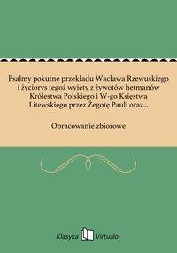 Psalmy pokutne przekładu Wacława Rzewuskiego i życiorys tegoż wyięty z żywotów hetmanów Królestwa Polskiego i W-go Księstwa Litewskiego przez Żegotę Pauli oraz z kroniki podhoreckiej przez L. R ... z dodaniem listu Adama Wawrz. Rzewuskiego K.