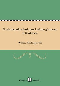 O szkole politechnicznej i szkole górniczej w Krakowie