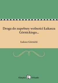 Droga do zupełney wolności Łukasza Górnickiego...