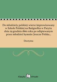 Do młodzieży polskiej: wiersz improwizowany w Szkole Polskiej na Batignolles w Paryżu dnia 29 grudnia 1860 roku po odśpiewanym przez młodzież hymnie: Jeszcze Polska nie zginęła!