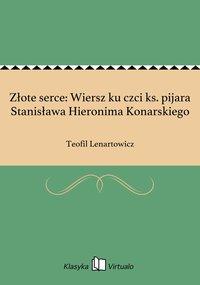 Złote serce: Wiersz ku czci ks. pijara Stanisława Hieronima Konarskiego