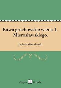 Bitwa grochowska: wiersz L. Mierosławskiego.