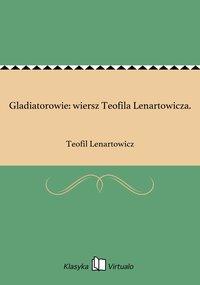 Gladiatorowie: wiersz Teofila Lenartowicza.