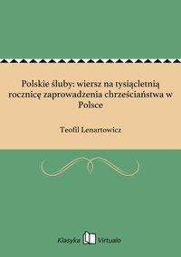 Polskie śluby: wiersz na tysiącletnią rocznicę zaprowadzenia chrześciaństwa w Polsce