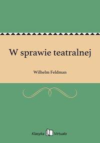 W sprawie teatralnej - Wilhelm Feldman - ebook