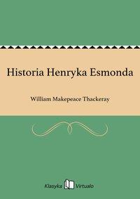 Historia Henryka Esmonda - William Makepeace Thackeray - ebook