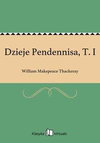Dzieje Pendennisa, T. I