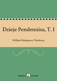 Dzieje Pendennisa, T. I - William Makepeace Thackeray - ebook