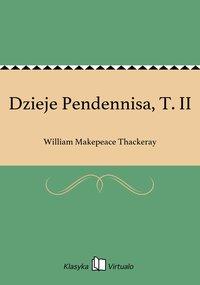 Dzieje Pendennisa, T. II - William Makepeace Thackeray - ebook