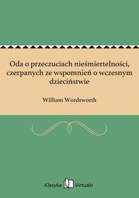 Oda o przeczuciach nieśmiertelności, czerpanych ze wspomnień o wczesnym dzieciństwie - William Wordsworth - ebook